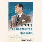 A Book Review: Hitler's Cosmopolitan Bastard: Count Richard Coudenhove-Kalergi and his Vision of Europe